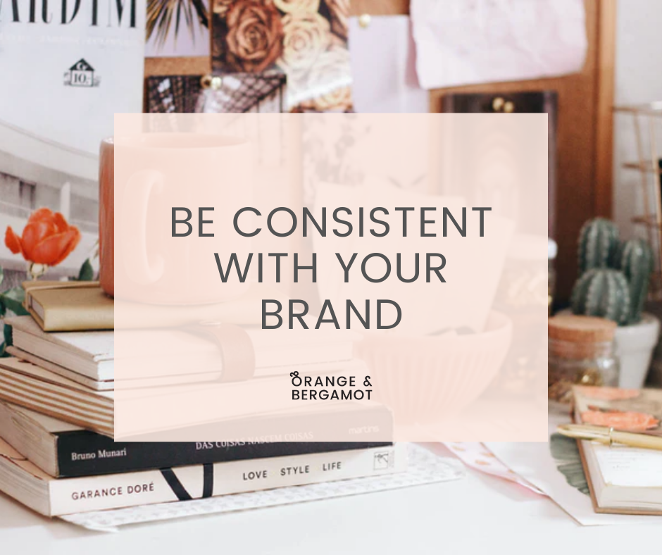 be consistent with your brand