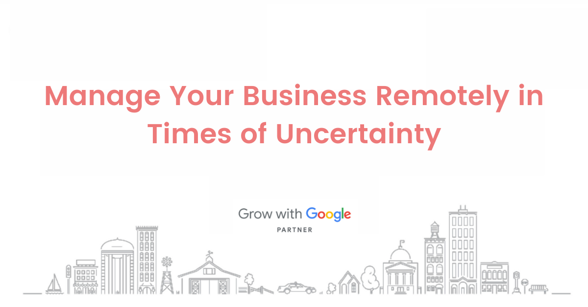 Manage Your Business Remotely in Times of Uncertainty